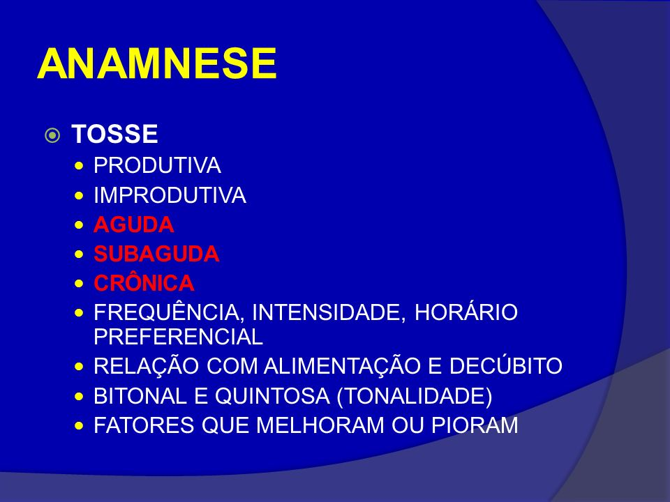 ANAMNESE TOSSE PRODUTIVA IMPRODUTIVA AGUDA SUBAGUDA CRÔNICA