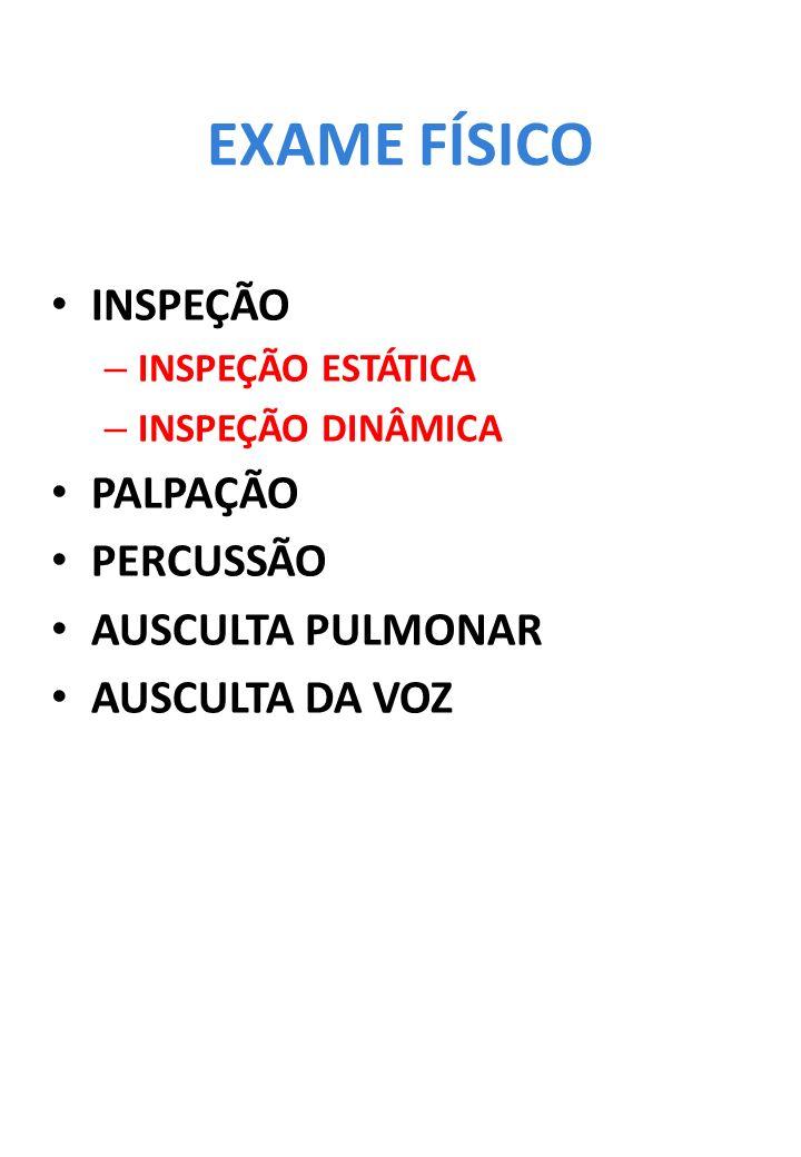 EXAME FÍSICO INSPEÇÃO PALPAÇÃO PERCUSSÃO AUSCULTA PULMONAR