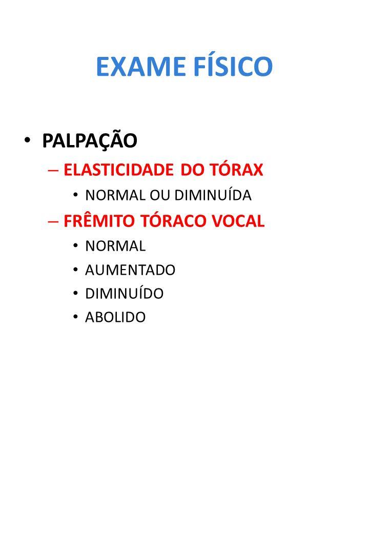 EXAME FÍSICO PALPAÇÃO ELASTICIDADE DO TÓRAX FRÊMITO TÓRACO VOCAL