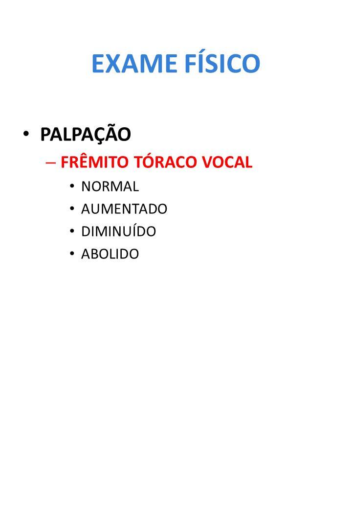EXAME FÍSICO PALPAÇÃO FRÊMITO TÓRACO VOCAL NORMAL AUMENTADO DIMINUÍDO