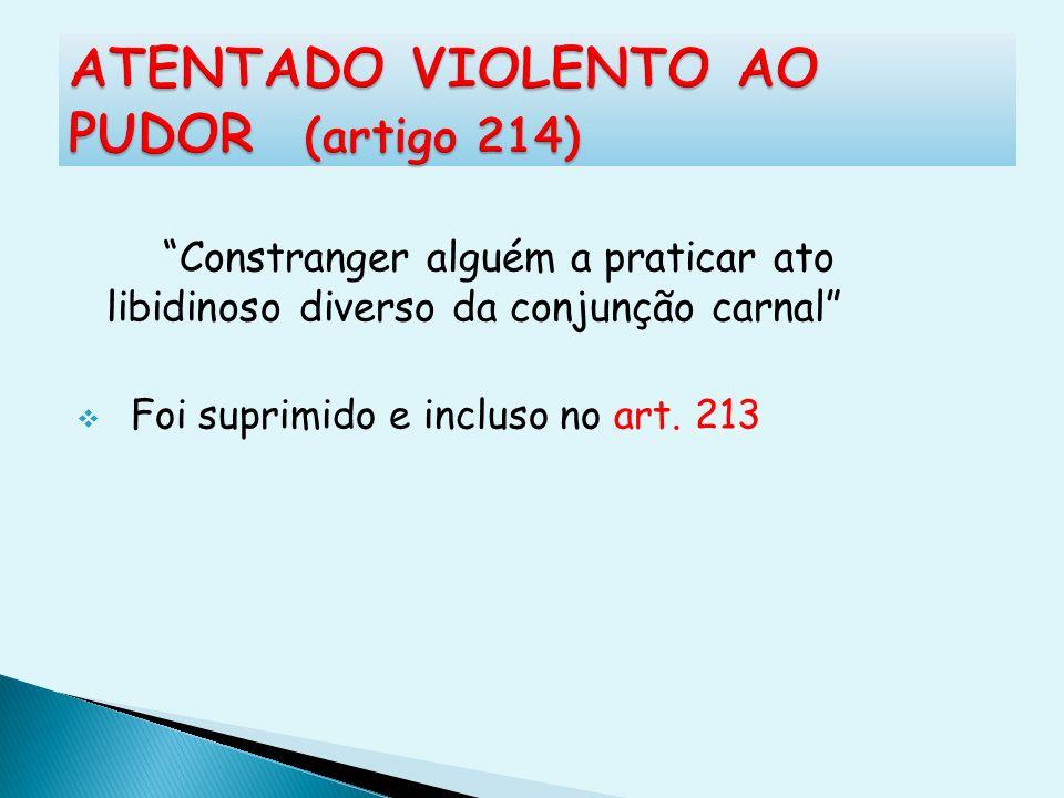 ATENTADO VIOLENTO AO PUDOR (artigo 214)