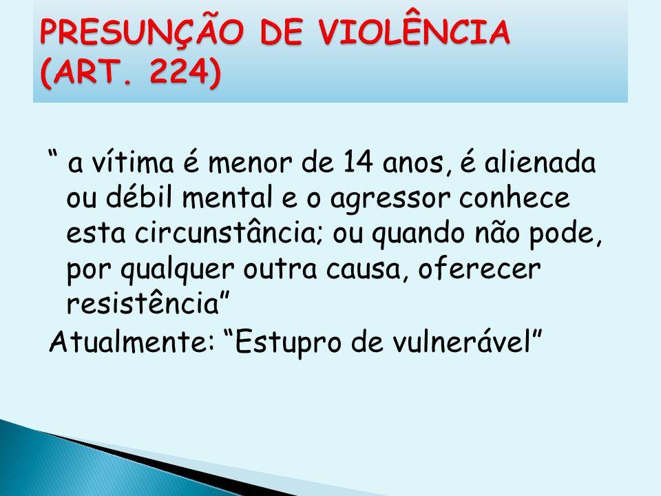 PRESUNÇÃO DE VIOLÊNCIA (ART. 224)