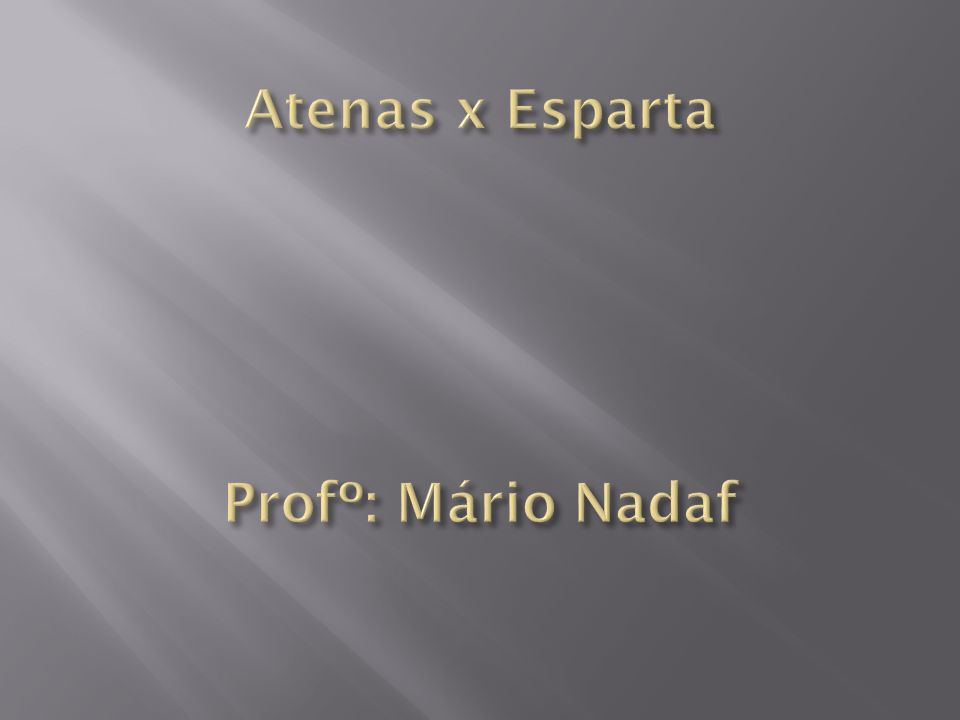 Atenas x Esparta Profº: Mário Nadaf