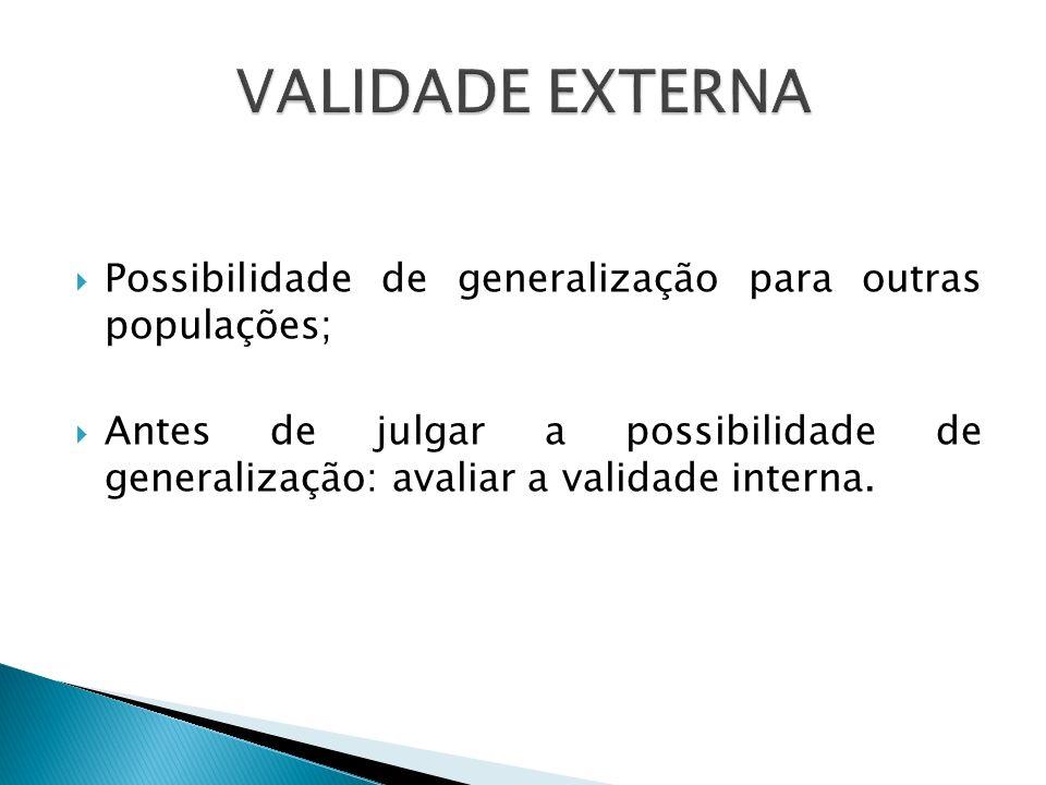 VALIDADE EXTERNA Possibilidade de generalização para outras populações;