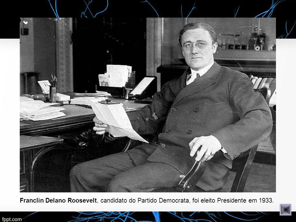 Franclin Delano Roosevelt, candidato do Partido Democrata, foi eleito Presidente em 1933.