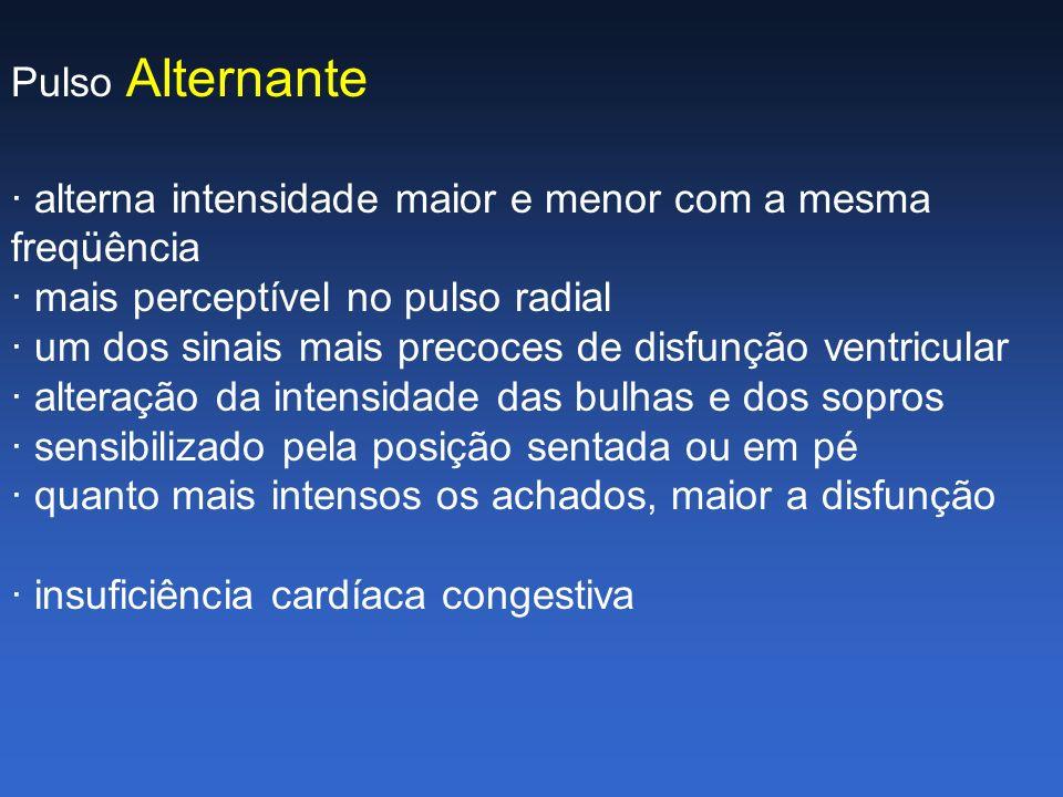 Pulso Alternante · alterna intensidade maior e menor com a mesma freqüência. · mais perceptível no pulso radial.