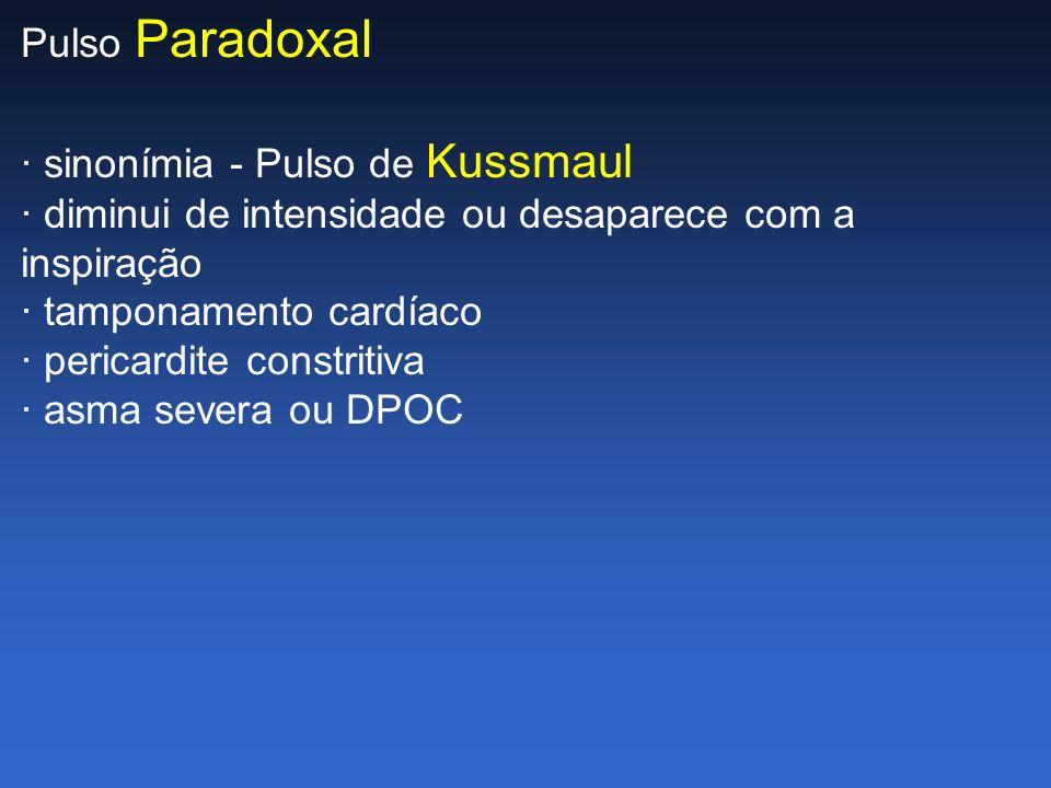 Pulso Paradoxal · sinonímia - Pulso de Kussmaul. · diminui de intensidade ou desaparece com a inspiração.