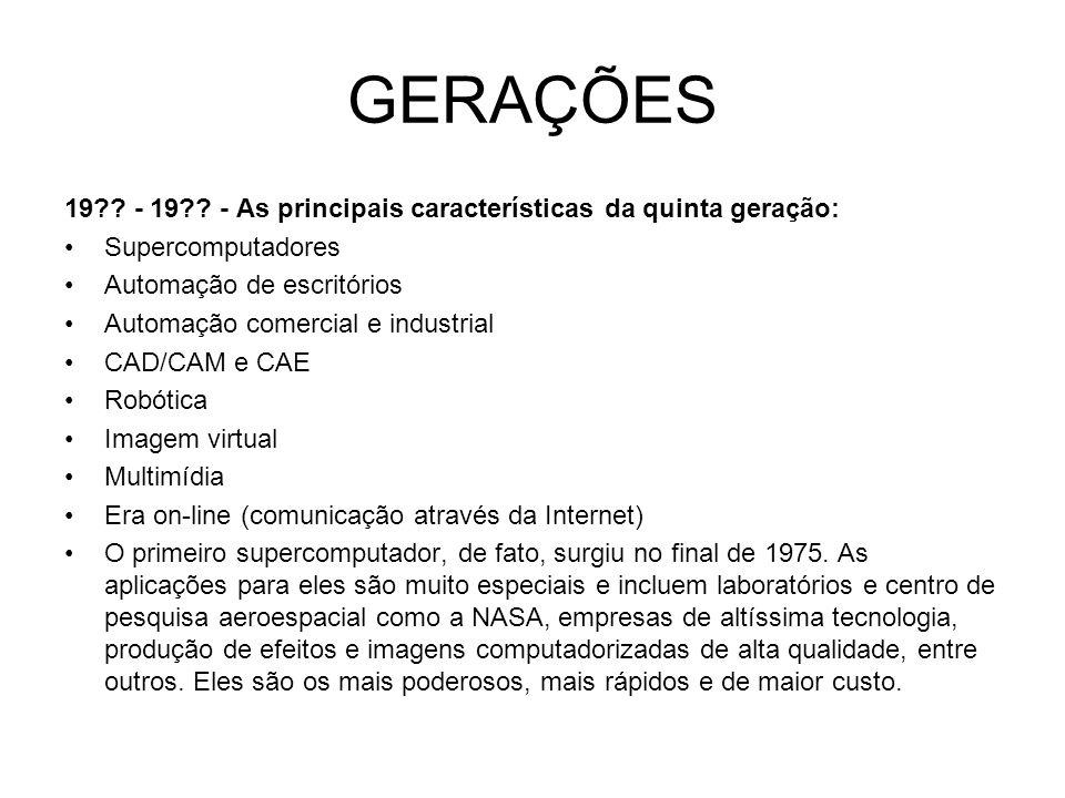 GERAÇÕES 19 - 19 - As principais características da quinta geração: Supercomputadores. Automação de escritórios.