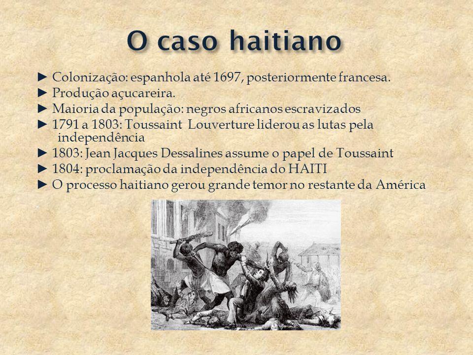 O caso haitiano ► Colonização: espanhola até 1697, posteriormente francesa. ► Produção açucareira.
