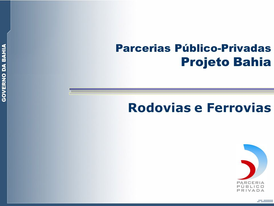 Projeto Bahia Rodovias e Ferrovias Parcerias Público-Privadas
