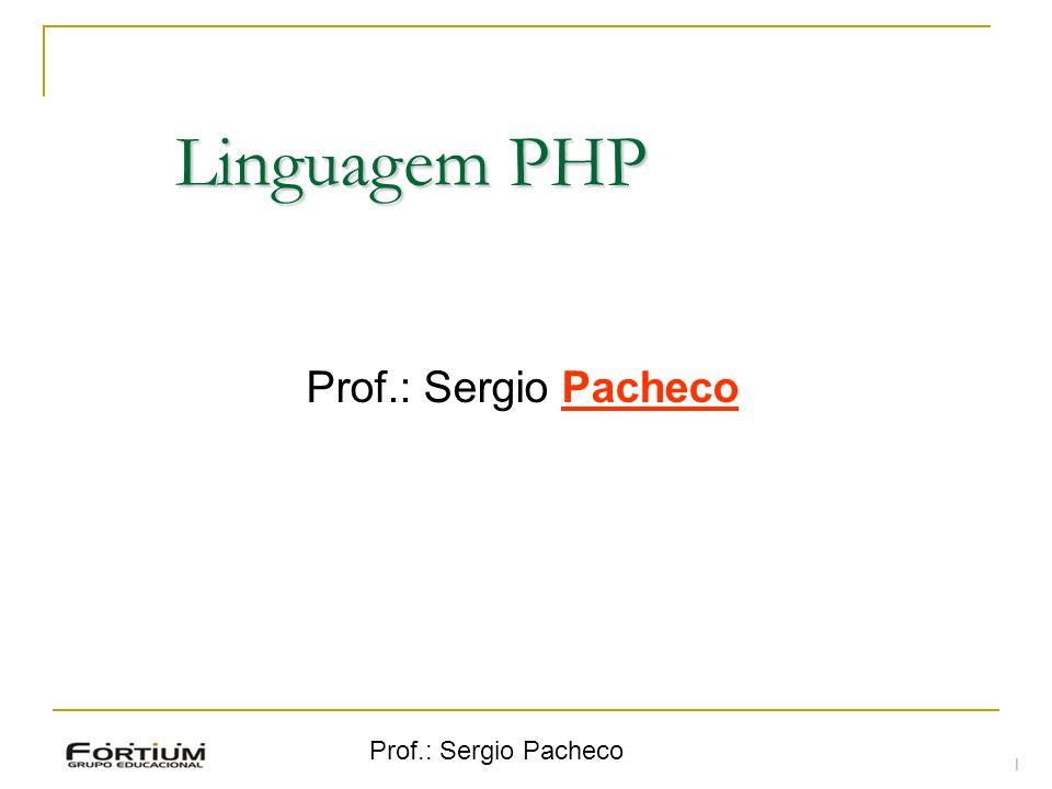 Linguagem PHP Prof.: Sergio Pacheco Prof.: Sergio Pacheco 1 1