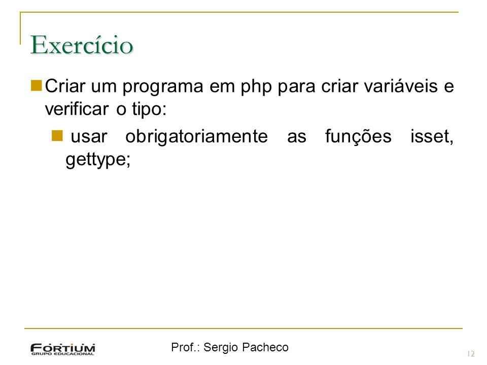 Exercício Criar um programa em php para criar variáveis e verificar o tipo: usar obrigatoriamente as funções isset, gettype;