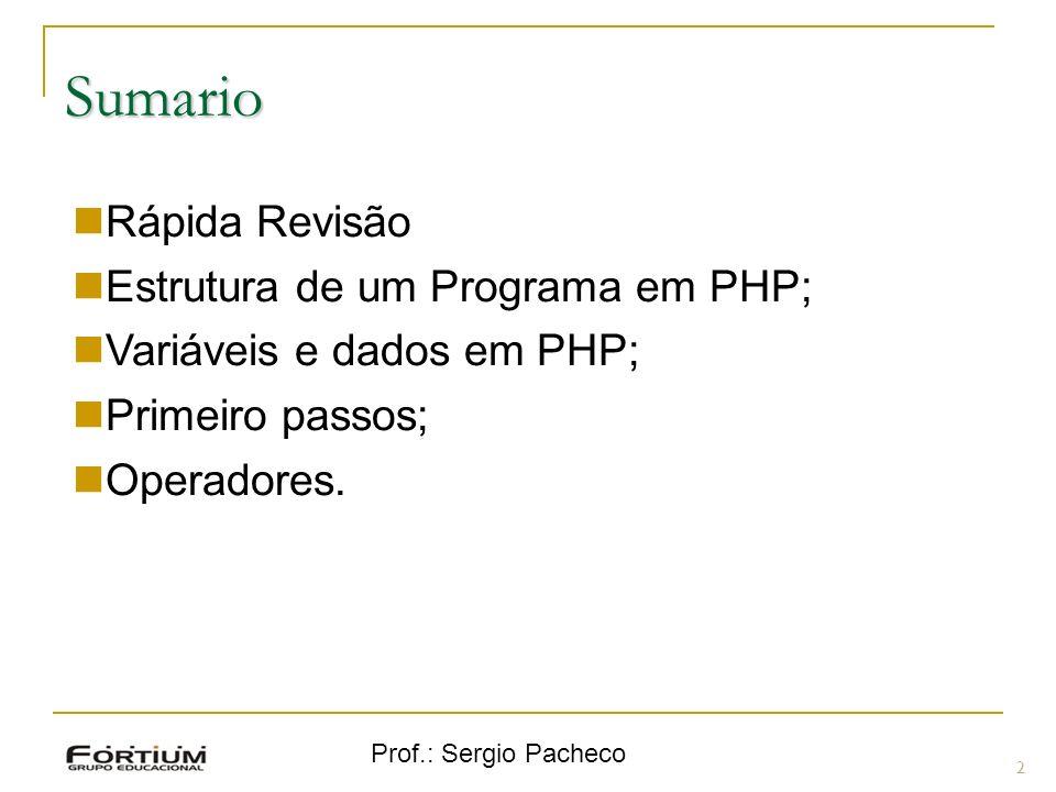 Sumario Rápida Revisão Estrutura de um Programa em PHP;