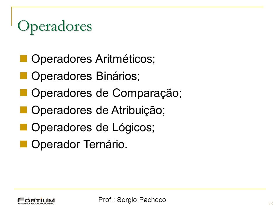 Operadores Operadores Aritméticos; Operadores Binários;