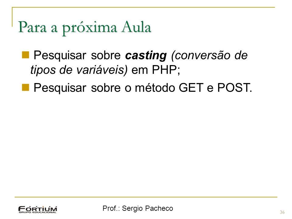 Para a próxima Aula Pesquisar sobre casting (conversão de tipos de variáveis) em PHP; Pesquisar sobre o método GET e POST.