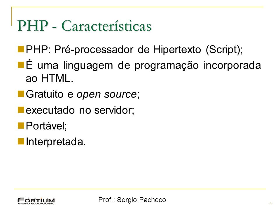 PHP - Características PHP: Pré-processador de Hipertexto (Script);