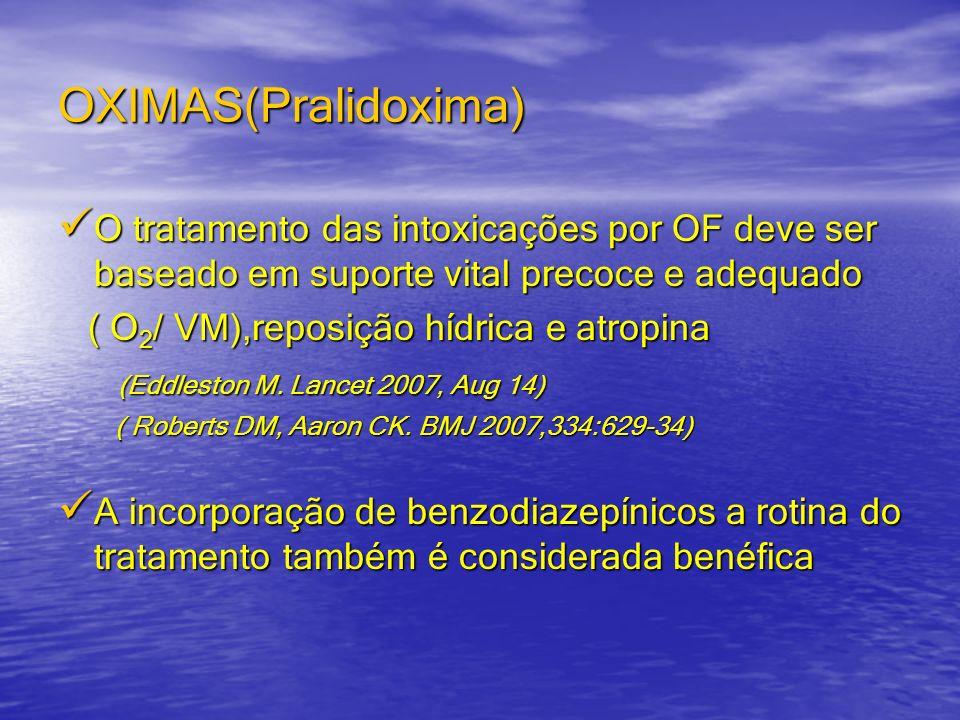 OXIMAS(Pralidoxima) O tratamento das intoxicações por OF deve ser baseado em suporte vital precoce e adequado.