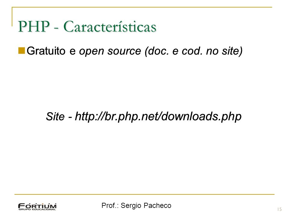 PHP - Características Gratuito e open source (doc. e cod. no site)
