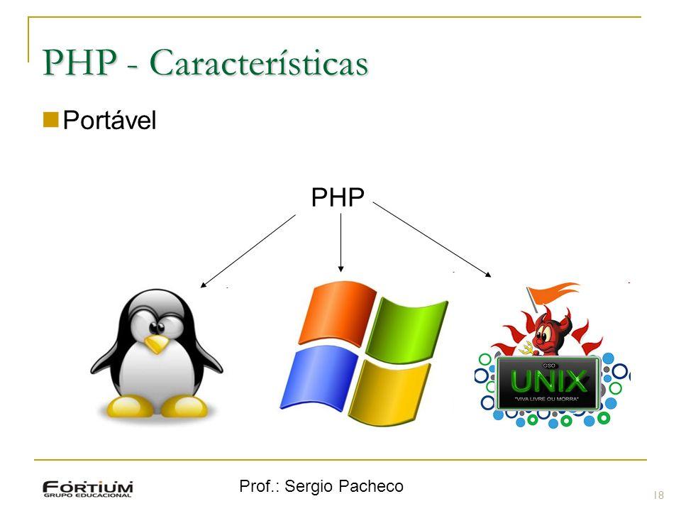 PHP - Características Portável PHP Prof.: Sergio Pacheco 18 18