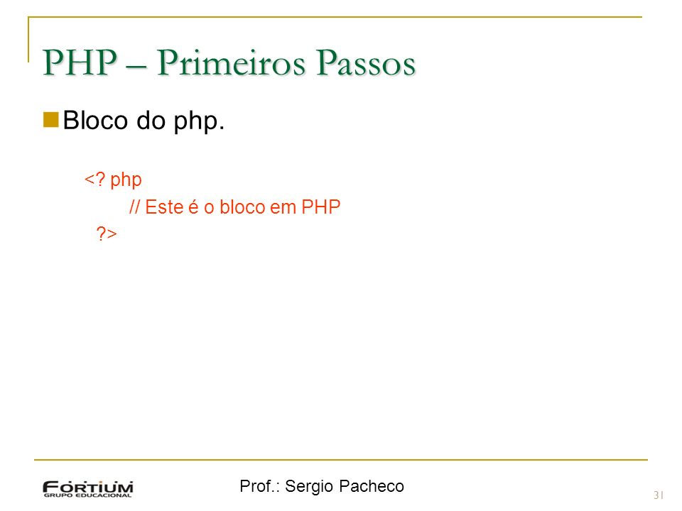 PHP – Primeiros Passos Bloco do php. < php