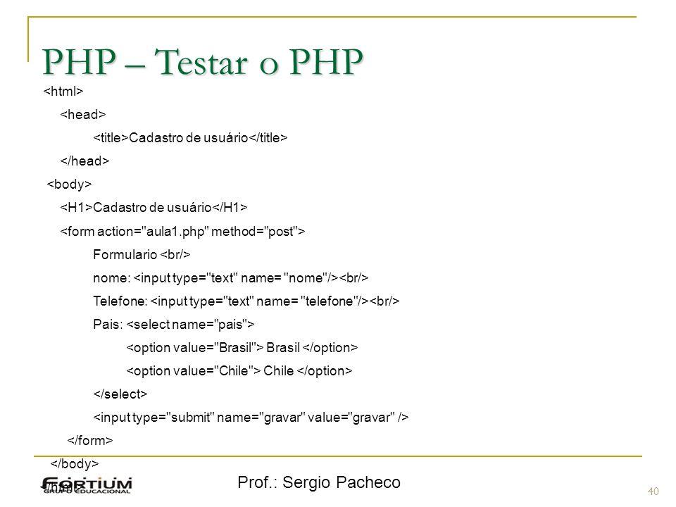PHP – Testar o PHP Prof.: Sergio Pacheco <html> <head>