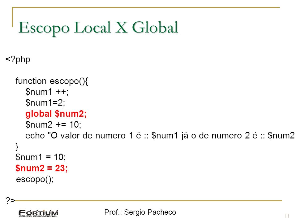 Escopo Local X Global < php function escopo(){ $num1 ++; $num1=2;
