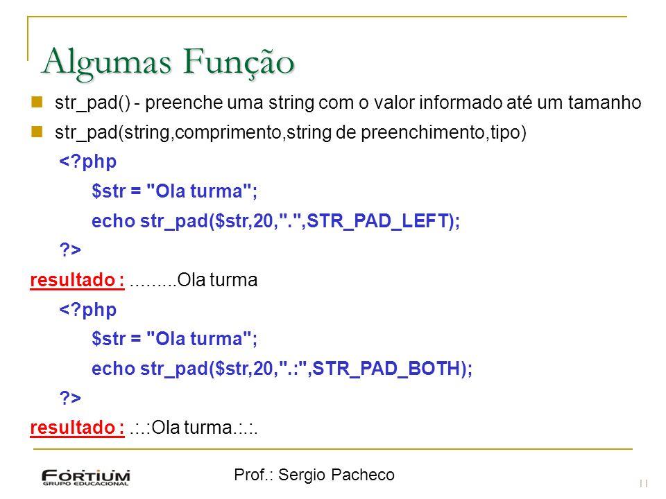 Algumas Função str_pad() - preenche uma string com o valor informado até um tamanho. str_pad(string,comprimento,string de preenchimento,tipo)