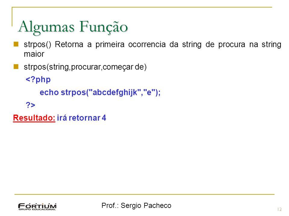 Algumas Função strpos() Retorna a primeira ocorrencia da string de procura na string maior. strpos(string,procurar,começar de)