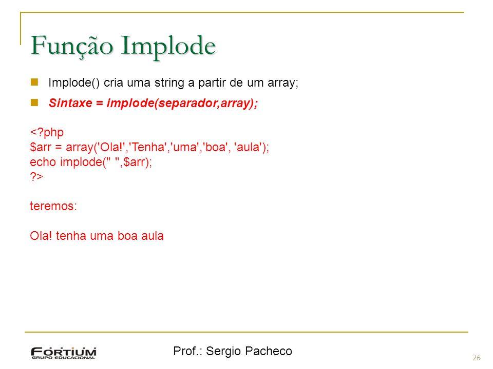 Função Implode Implode() cria uma string a partir de um array;