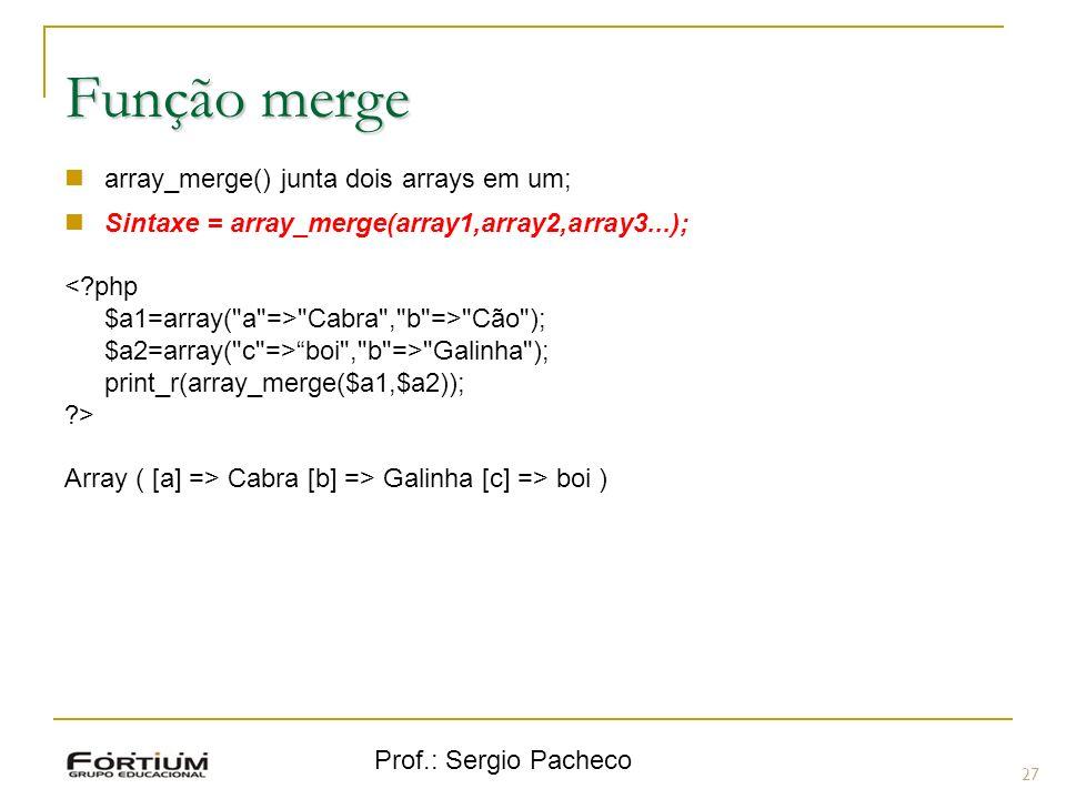 Função merge array_merge() junta dois arrays em um;