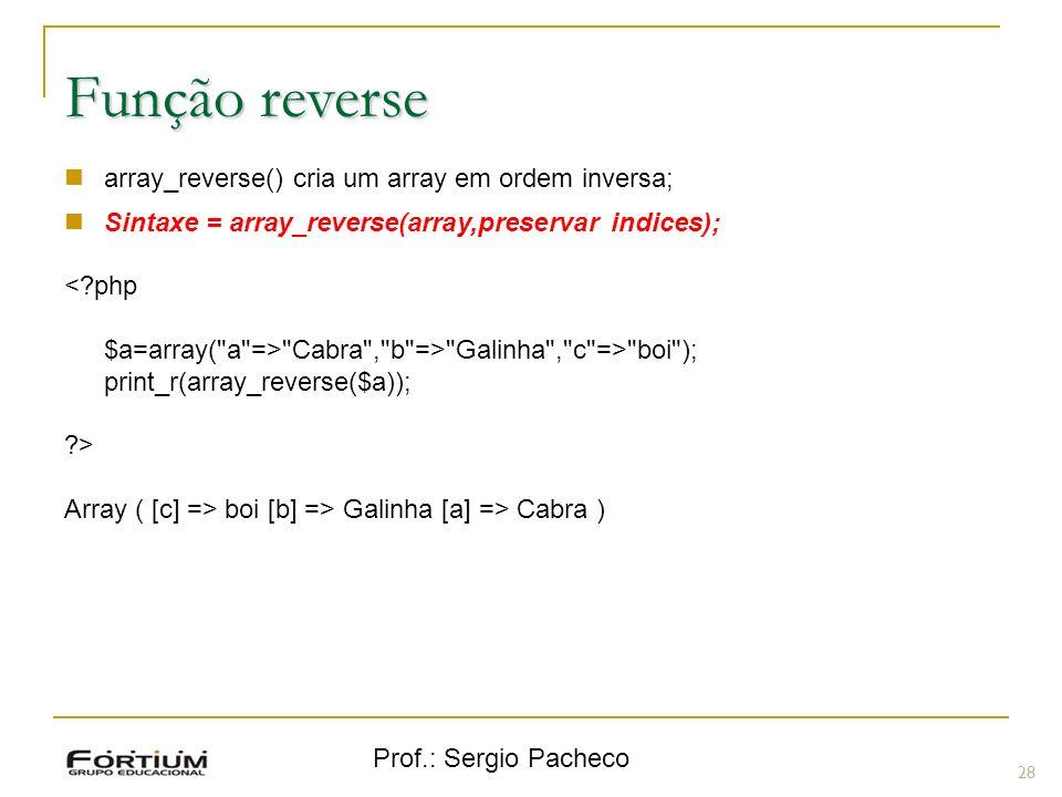 Função reverse array_reverse() cria um array em ordem inversa;