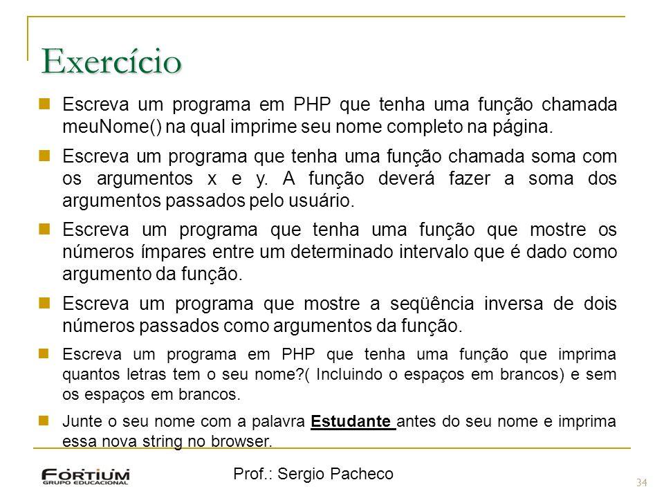 Exercício Escreva um programa em PHP que tenha uma função chamada meuNome() na qual imprime seu nome completo na página.