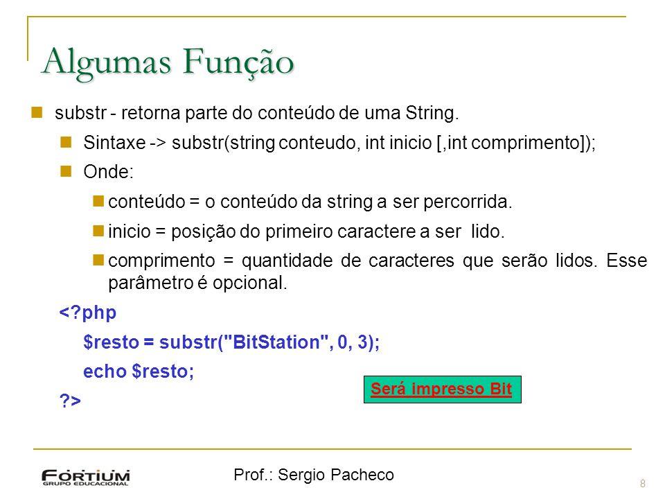 Algumas Função substr - retorna parte do conteúdo de uma String.