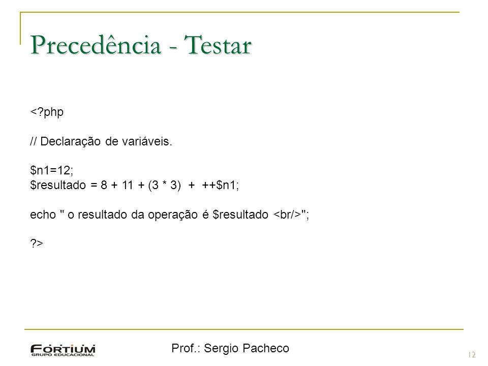 Precedência - Testar < php // Declaração de variáveis. $n1=12;