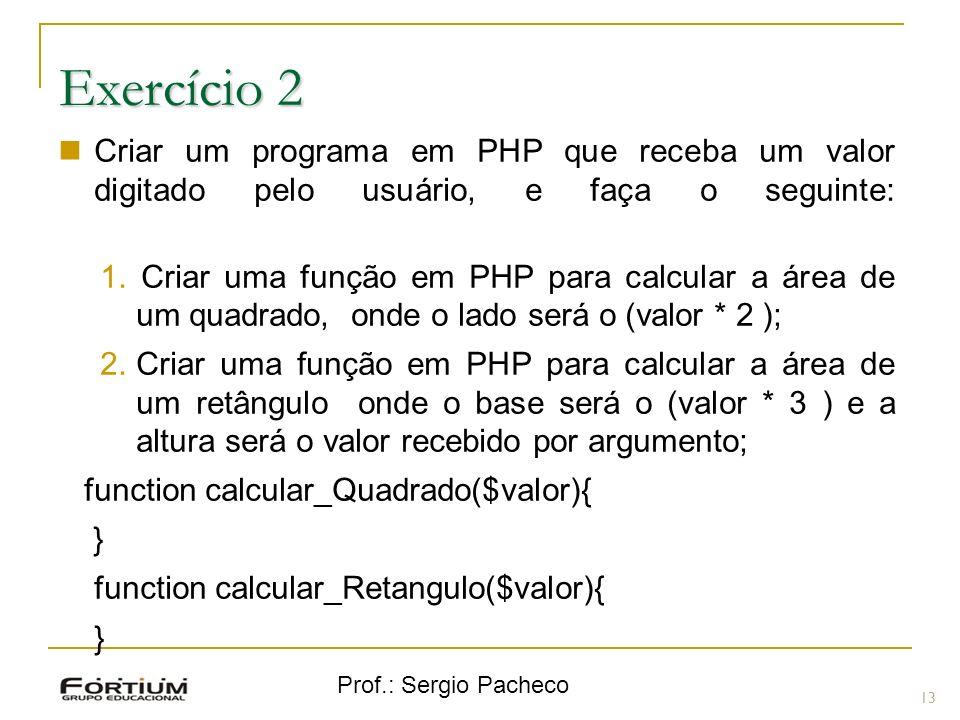 Exercício 2 Criar um programa em PHP que receba um valor digitado pelo usuário, e faça o seguinte: