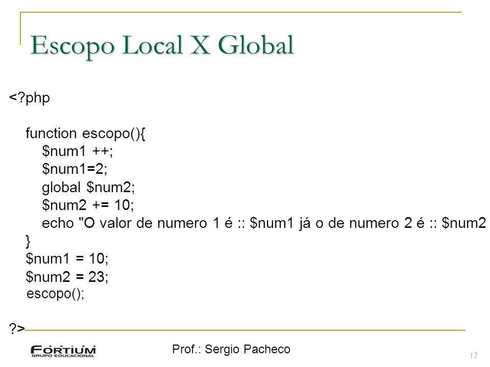 Escopo Local X Global < php function escopo(){ $num1 ++; $num1=2;