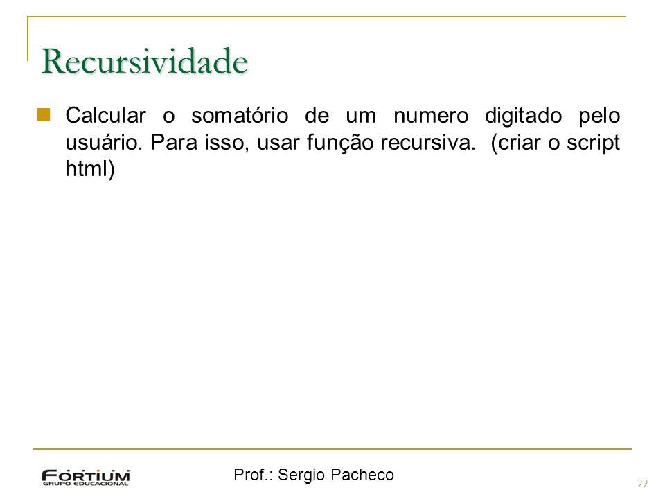 Recursividade Calcular o somatório de um numero digitado pelo usuário. Para isso, usar função recursiva. (criar o script html)