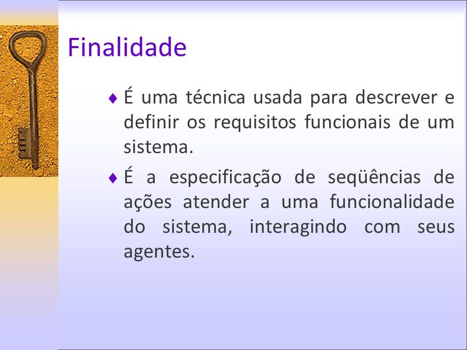 FinalidadeÉ uma técnica usada para descrever e definir os requisitos funcionais de um sistema.
