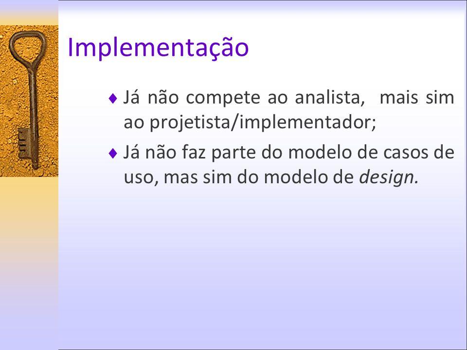 ImplementaçãoJá não compete ao analista, mais sim ao projetista/implementador;