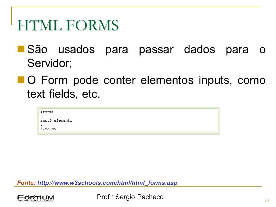 HTML FORMS São usados para passar dados para o Servidor;