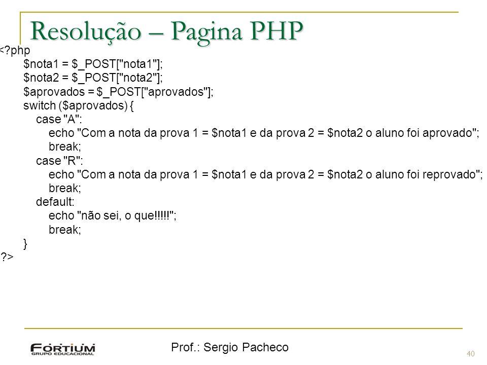 Resolução – Pagina PHP Prof.: Sergio Pacheco < php
