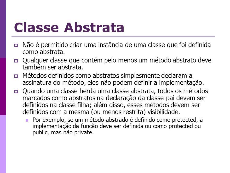 Classe Abstrata Não é permitido criar uma instância de uma classe que foi definida como abstrata.