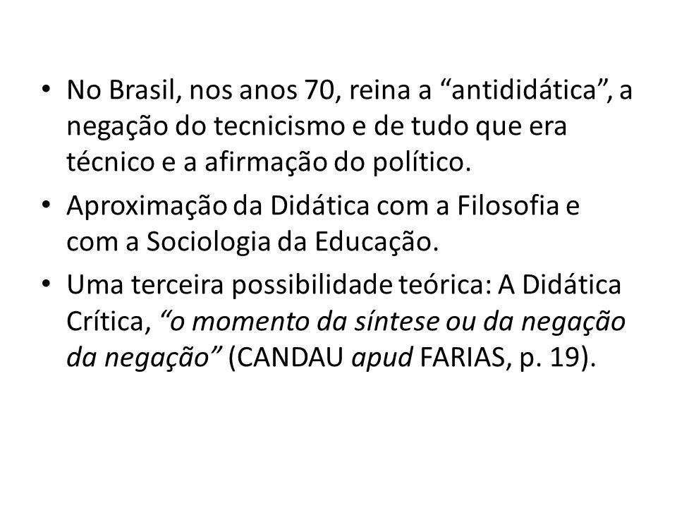 No Brasil, nos anos 70, reina a antididática , a negação do tecnicismo e de tudo que era técnico e a afirmação do político.