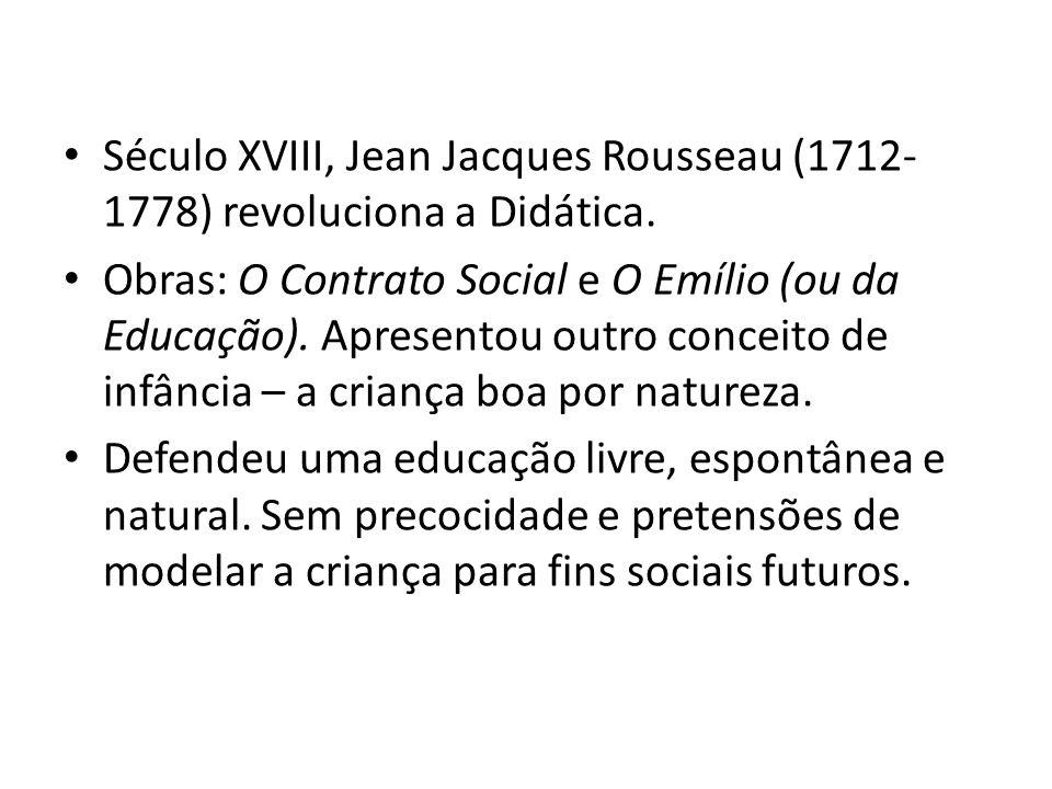 Século XVIII, Jean Jacques Rousseau (1712-1778) revoluciona a Didática.