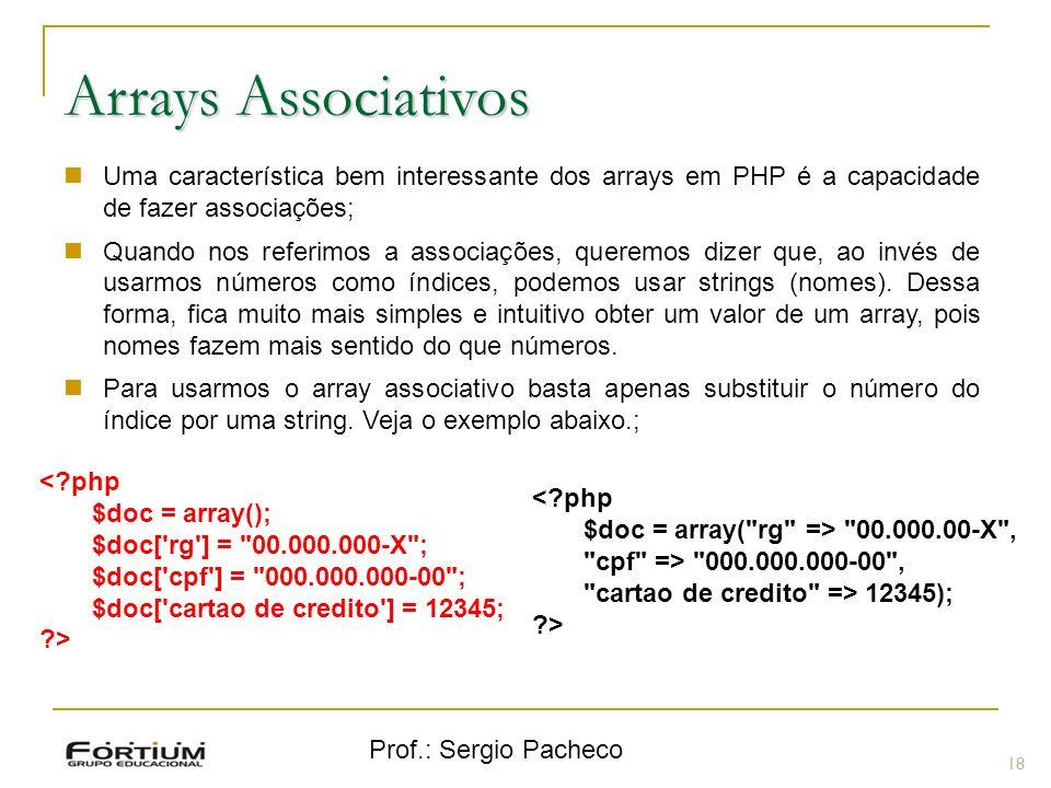 Arrays Associativos Uma característica bem interessante dos arrays em PHP é a capacidade de fazer associações;