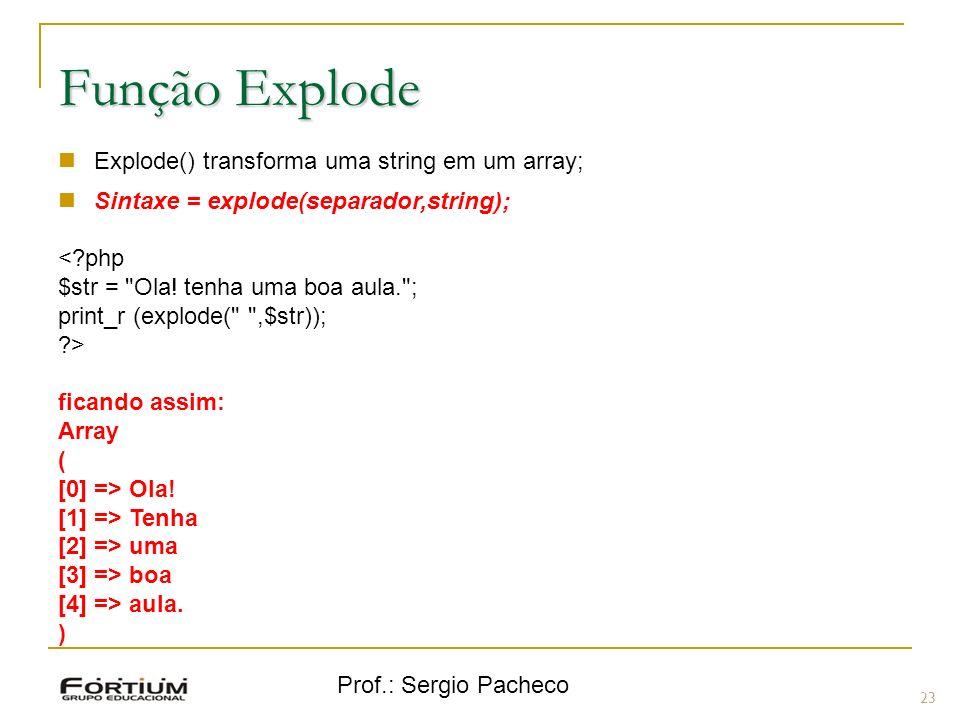 Função Explode Explode() transforma uma string em um array;