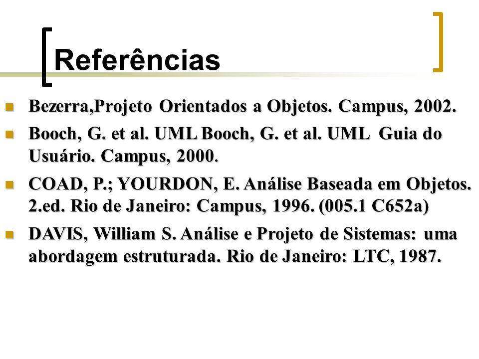 Referências Bezerra,Projeto Orientados a Objetos. Campus, 2002.