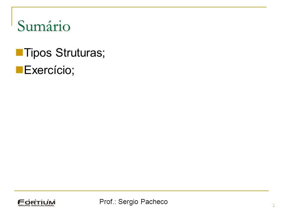 Sumário Tipos Struturas; Exercício; Prof.: Sergio Pacheco 2 2