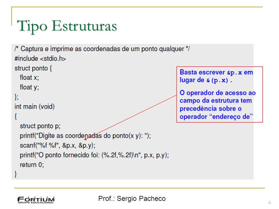Tipo Estruturas Prof.: Sergio Pacheco 6 6