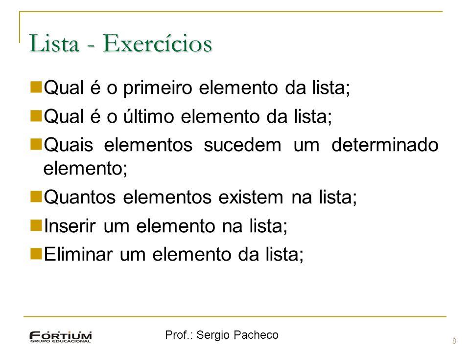 Lista - Exercícios Qual é o primeiro elemento da lista;